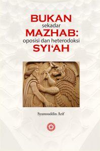 Bukan Sekadar Mazhab; Oposisi dan Heterodoksi Syiah