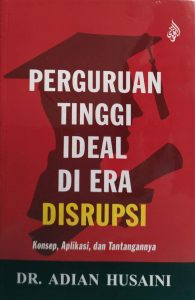 Perguruan Tinggi Ideal di Era Disrupsi