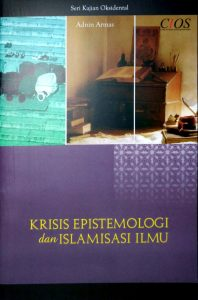 Krisis Epistemologi dan Islamisasi Ilmu